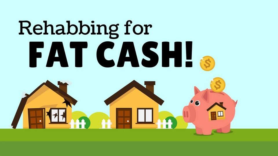 Rehabbing for Fat Cash